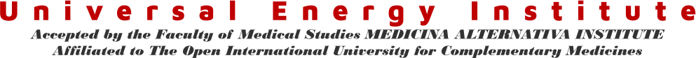 Universal Energy Institute Accepted by the Faculty of Medical Studies MEDICINA ALTERNATIVA INSTITUTE Affiliated to The Open International University for Complementary Medicines